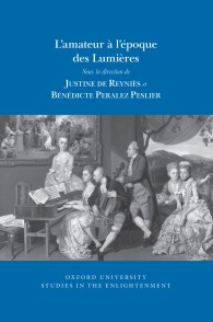 L'amateur à l'époque des Lumières is the September 2019 volume of the Oxford University Studies in the Enlightenment series